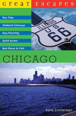Great Escapes: Chicago: Day Trips, Weekend Getaways, Easy Planning, Quick Access, Best Places to Visit