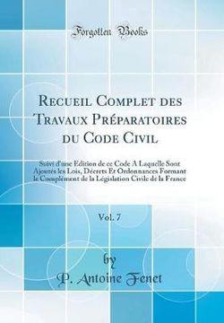 Recueil Complet Des Travaux Preparatoires Du Code Civil, Vol. 7