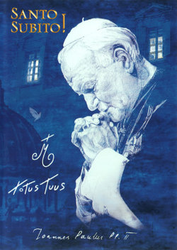 Santo Subito!: Totus Tuus - Pope John Paul II