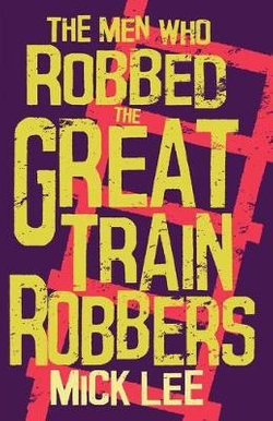 The Men Who Robbed The Great Train Robbers