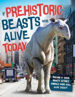 If Prehistoric Beasts Were Alive Today
