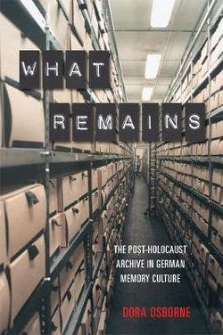 What Remains - the Post-Holocaust Archive in German Memory Culture