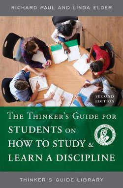 The Thinker's Guide for Students on How to Study and Learn a Discipline
