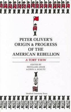 "Peter Oliver's ""Origin and Progress of the American Rebellion"""