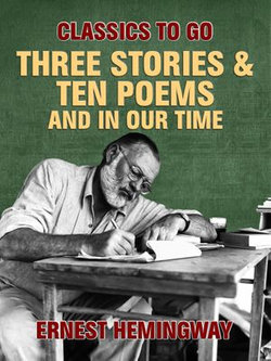 Three Stories & Ten Poems and In Our Time