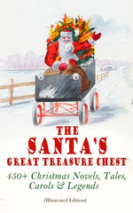 The Santa's Great Treasure Chest: 450+ Christmas Novels, Tales, Carols & Legends