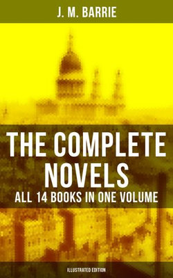 The Complete Novels of J. M. Barrie - All 14 Books in One Volume (Illustrated Edition)