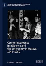 Counterinsurgency Intelligence and the Emergency in Malaya, 1945-1960