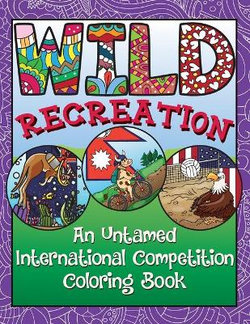 WILD Recreation: an Untamed International Competition Coloring Book