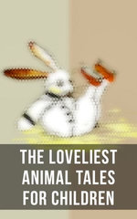 The Loveliest Animal Tales for Children