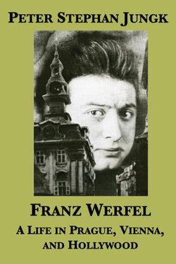 Franz Werfel: A Life in Prague, Vienna, and Hollywood