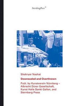 Shahryar Nashat - Downscaled and Overthrown