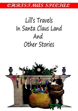 Lill's Travels In Santa Claus Land And Other Stories [Christmas Summary Classics]