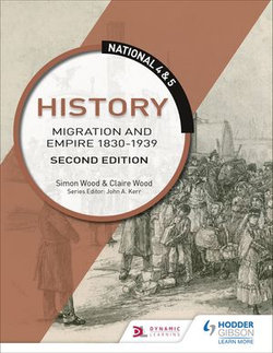 National 4 & 5 History: Migration and Empire 1830-1939: Second Edition