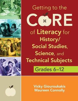 Getting to the Core of Literacy for History/Social Studies, Science, and Technical Subjects, Grades 6-12