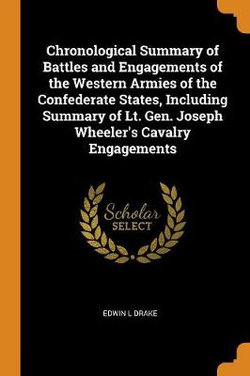 Chronological Summary of Battles and Engagements of the Western Armies of the Confederate States, Including Summary of Lt. Gen. Joseph Wheeler's Cavalry Engagements