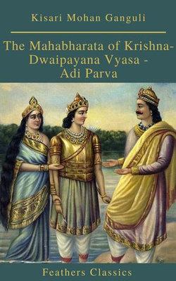 The Mahabharata of Krishna-Dwaipayana Vyasa - Adi Parva (Feathers Classics)