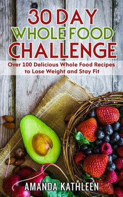 30 Day Whole Food Challenge