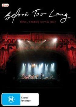 Before Too Long - Triple J's Tribute to Paul Kelly