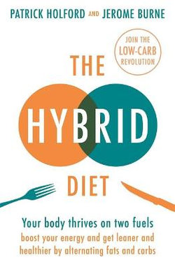 The Hybrid Diet: Your Body Thrives on Two Fuels