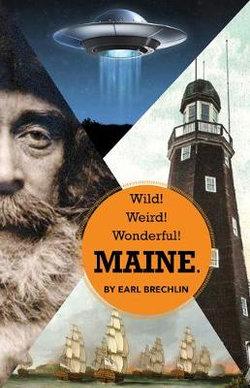 Wild! Weird! Wonderful! Maine