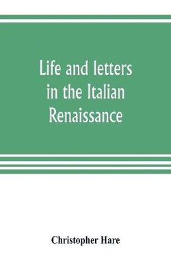 Life and letters in the Italian Renaissance