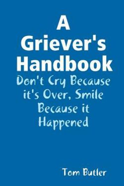 A Griever's Handbook Don't Cry Because It's over Smile Because It Happened