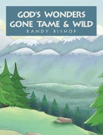 God's Wonders Gone Tame & Wild