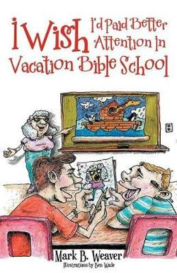 I Wish I'd Paid Better Attention in Vacation Bible School