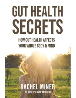 Gut Health Secrets: How Gut Health Affects Your Whole Body & Mind