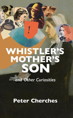 Whistler's Mother's Son and Other Curiosities