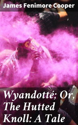 Wyandotté; Or, The Hutted Knoll: A Tale