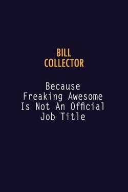 Bill Collector Because Freaking Awesome is not An Official Job Title