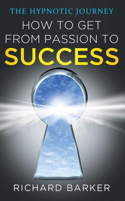 How To Get From Passion To Success - The Hypnotic Journey