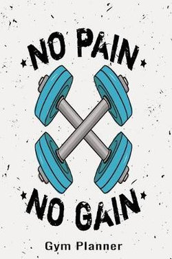 No Pain No Gain Gym Planner