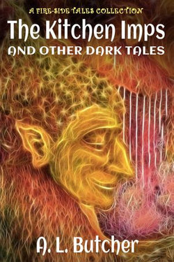 The Kitchen Imps and Other Dark Tales (A Fire-Side Tales Collection)