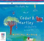 The Slightly True Story Of Cedar B Hartley