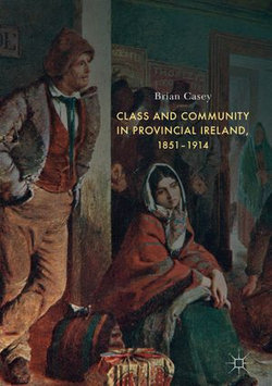 Class and Community in Provincial Ireland, 1851–1914