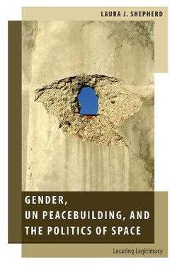 Gender, un Peacebuilding, and the Politics of Space