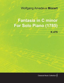 Fantasia in C Minor by Wolfgang Amadeus Mozart for Solo Piano (1785) K.475