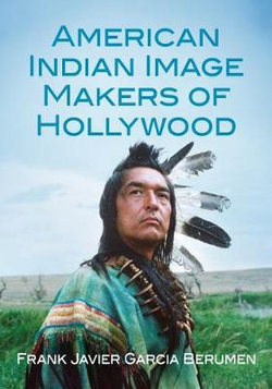 American Indian Image Makers of Hollywood