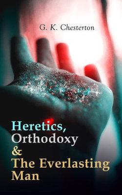 Heretics, Orthodoxy & The Everlasting Man