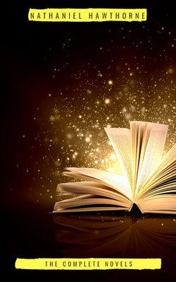 Nathaniel Hawthorne: The Complete Novels