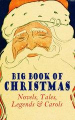 Big Book of Christmas Novels, Tales, Legends & Carols (Illustrated Edition)