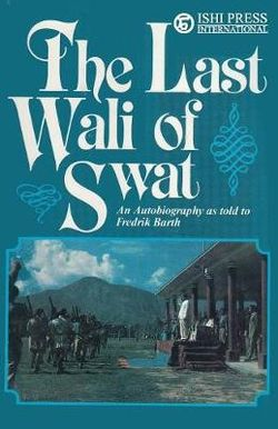 The Last Wali of Swat an Autobiography As Told to Fredrik Barth