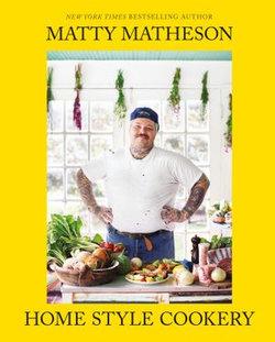 Matty Matheson: Home Style Cookery
