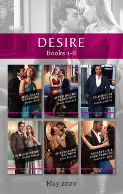 Desire Box Set 1-6 May 2020/Her Texas Renegade/After Hours Seduction/Claimed by a Steele/Ruthless Pride/Scandalous Reunion/Secrets