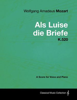 Wolfgang Amadeus Mozart - Als Luise die Briefe - K.520 - A Score for Voice and Piano