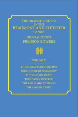The Dramatic Works in the Beaumont and Fletcher Canon: Volume 10, The Honest Man's Fortune, Rollo, Duke of Normandy, The Spanish Curate, The Lover's Progress, The Fair Maid of the Inn, The Laws of Candy