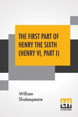 The First Part Of Henry The Sixth (Henry VI, Part I)